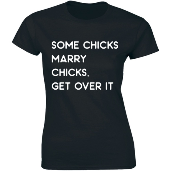 Half It Tops - Some Chicks Marry Chicks Get Over It LGBT T-shirt